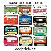 Twisted Mix-Tape Tuesday