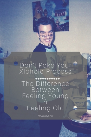Don't Poke Your Xiphoid Process: The Difference Between Feeling Young And Feeling Old