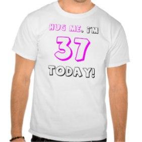 hug_me_im_37_today_tshirt-ra6f96eeabfe740c7a8a6692e2ab0f466_804gs_324