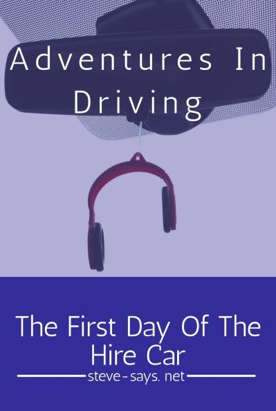 Adventures In Driving: The First Day Of The Hire Car