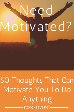 What are the 50 thoughts that can motivate you to do anything?