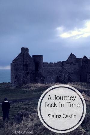 A Journey Back In Time: Slains Castle