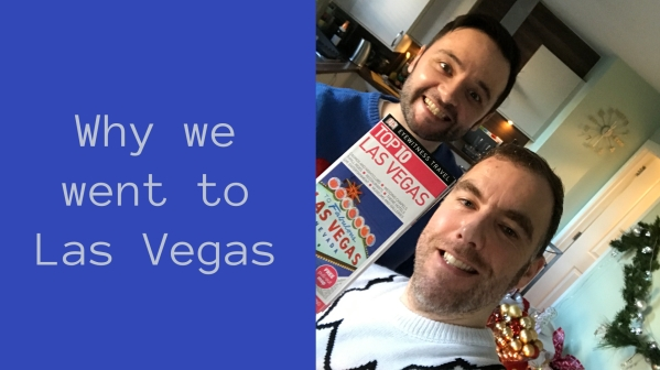 Why We Went To Las Vegas